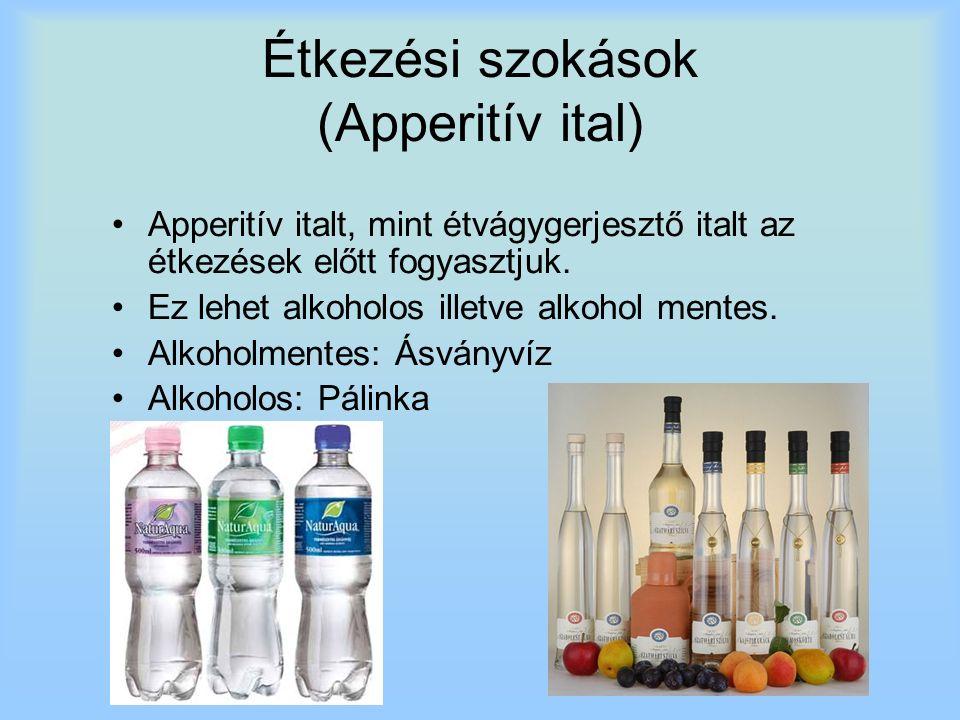 Étkezési szokások (Apperitív ital) Apperitív italt, mint étvágygerjesztő italt az étkezések előtt fogyasztjuk.