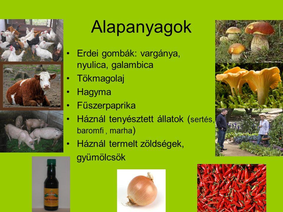 Alapanyagok Erdei gombák: vargánya, nyulica, galambica Tökmagolaj Hagyma Fűszerpaprika Háznál tenyésztett állatok ( sertés, baromfi, marha ) Háznál termelt zöldségek, gyümölcsök