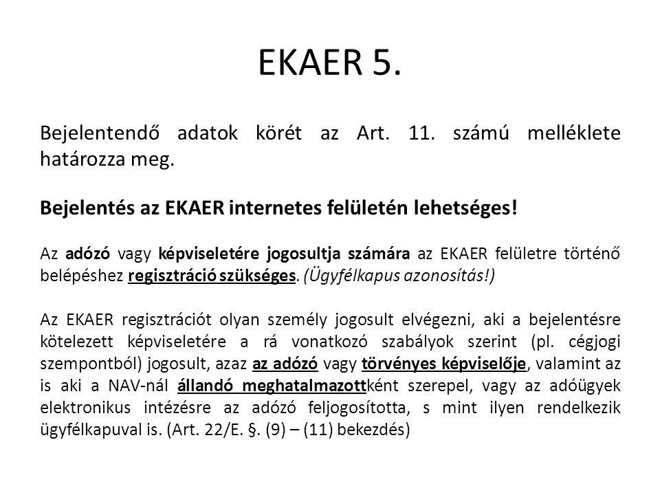 EKAER 5. Bejelentendő adatok körét az Art. 11. számú melléklete határozza meg.