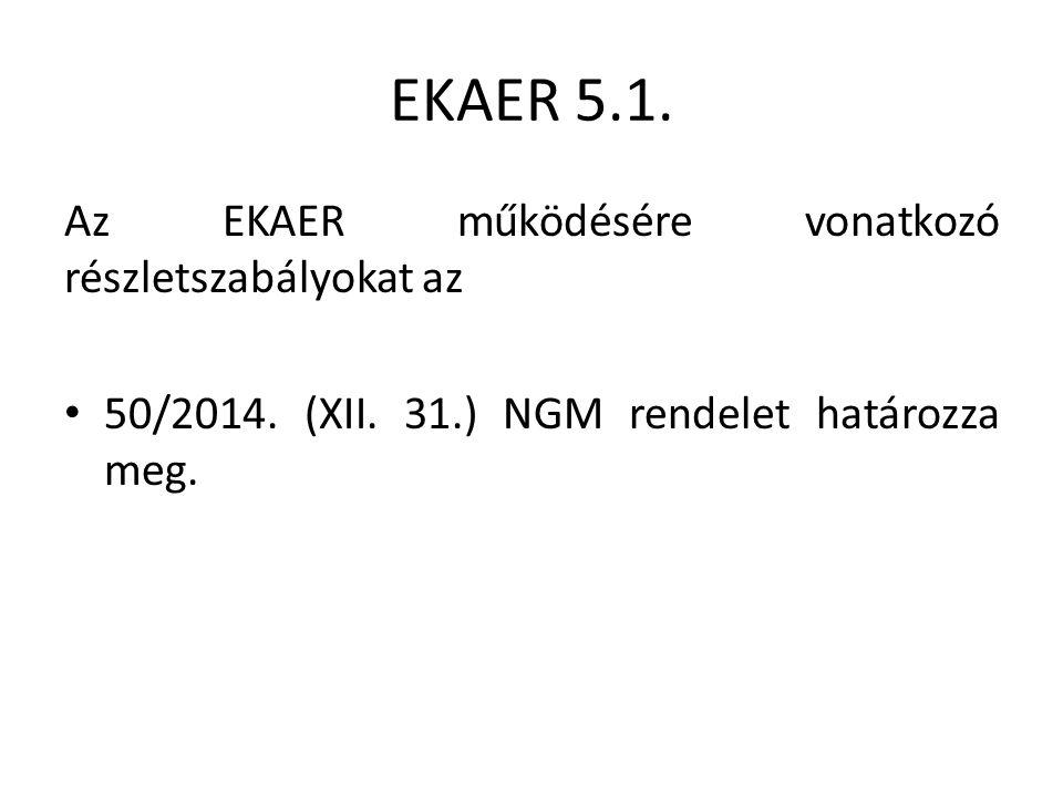 EKAER 5.1. Az EKAER működésére vonatkozó részletszabályokat az 50/2014.