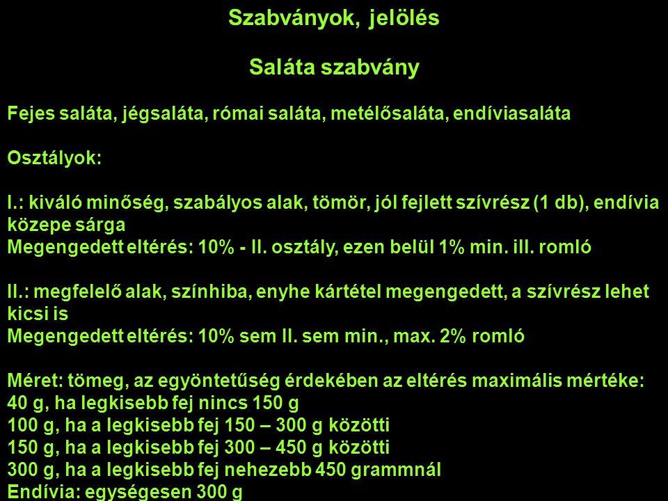Szabványok, jelölés Saláta szabvány Fejes saláta, jégsaláta, római saláta, metélősaláta, endíviasaláta Osztályok: I.: kiváló minőség, szabályos alak, tömör, jól fejlett szívrész (1 db), endívia közepe sárga Megengedett eltérés: 10% - II.