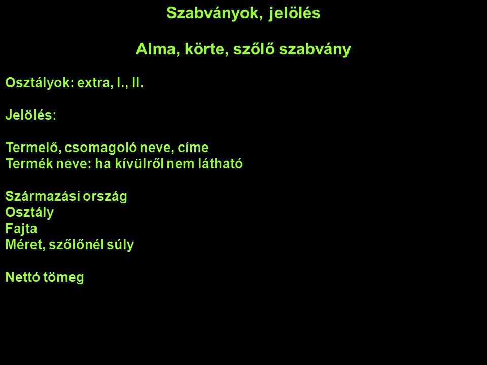 Szabványok, jelölés Alma, körte, szőlő szabvány Osztályok: extra, I., II.