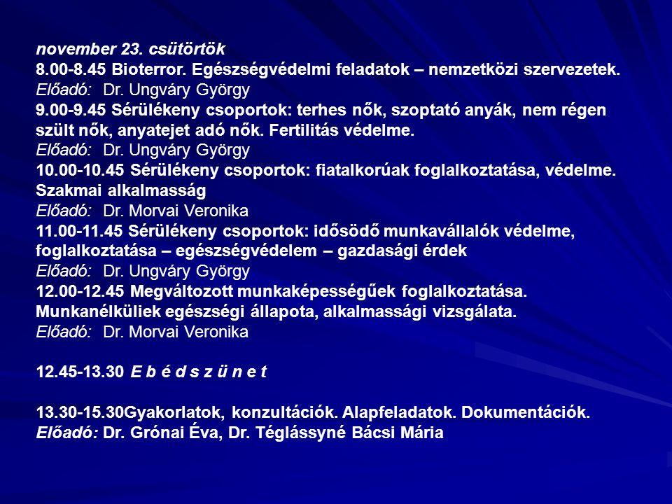 november 23. csütörtök 8.00-8.45 Bioterror. Egészségvédelmi feladatok – nemzetközi szervezetek.