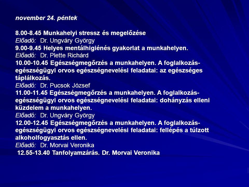 november 24. péntek 8.00-8.45 Munkahelyi stressz és megelőzése Előadó:Dr.