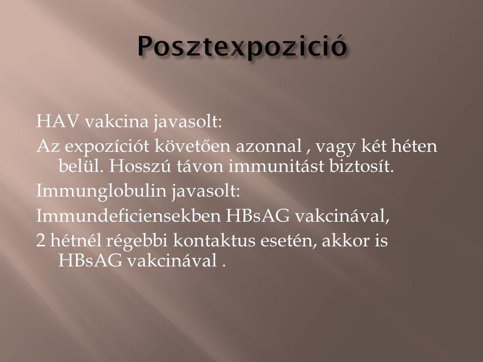 HAV vakcina javasolt: Az expozíciót követően azonnal, vagy két héten belül. Hosszú távon immunitást biztosít. Immunglobulin javasolt: Immundeficiensek
