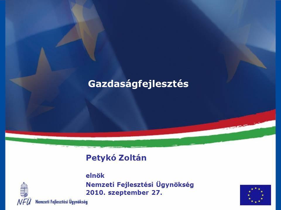 Gazdaságfejlesztés Petykó Zoltán elnök Nemzeti Fejlesztési Ügynökség 2010. szeptember 27.