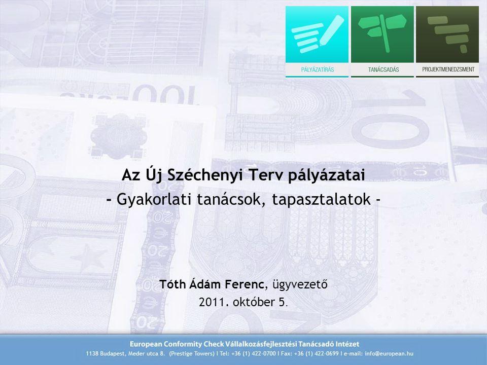 Az Új Széchenyi Terv pályázatai - Gyakorlati tanácsok, tapasztalatok - Tóth Ádám Ferenc, ügyvezető 2011.
