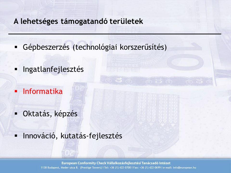  Gépbeszerzés (technológiai korszerűsítés)  Ingatlanfejlesztés  Informatika  Oktatás, képzés  Innováció, kutatás-fejlesztés A lehetséges támogatandó területek