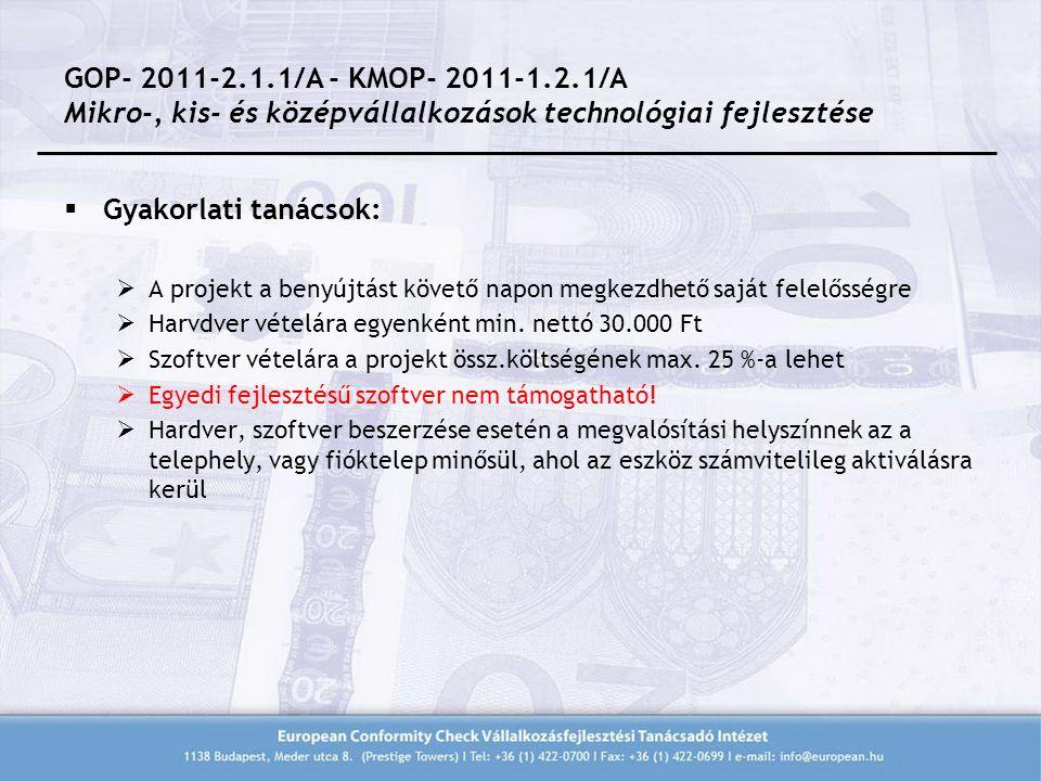 GOP- 2011-2.1.1/A - KMOP- 2011-1.2.1/A Mikro-, kis- és középvállalkozások technológiai fejlesztése  Gyakorlati tanácsok:  A projekt a benyújtást követő napon megkezdhető saját felelősségre  Harvdver vételára egyenként min.