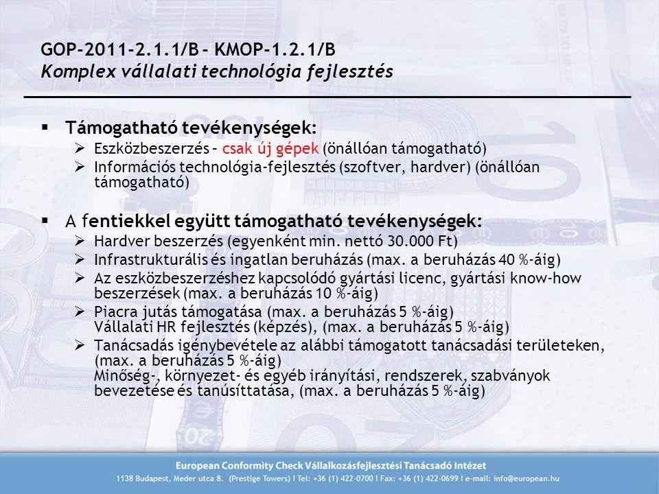 GOP-2011-2.1.1/B - KMOP-1.2.1/B Komplex vállalati technológia fejlesztés  Támogatható tevékenységek:  Eszközbeszerzés – csak új gépek (önállóan támogatható)  Információs technológia-fejlesztés (szoftver, hardver) (önállóan támogatható)  A fentiekkel együtt támogatható tevékenységek:  Hardver beszerzés (egyenként min.