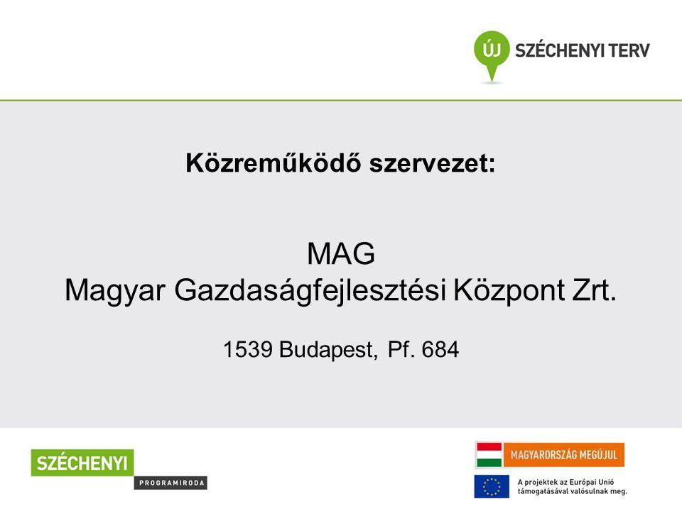 Közreműködő szervezet: MAG Magyar Gazdaságfejlesztési Központ Zrt. 1539 Budapest, Pf. 684