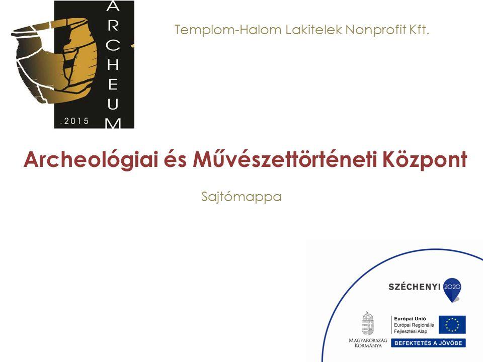 Templom-Halom Lakitelek Nonprofit Kft. Sajtómappa Archeológiai és Művészettörténeti Központ