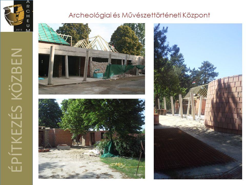 ÉPÍTKEZÉS KÖZBEN Archeológiai és Művészettörténeti Központ