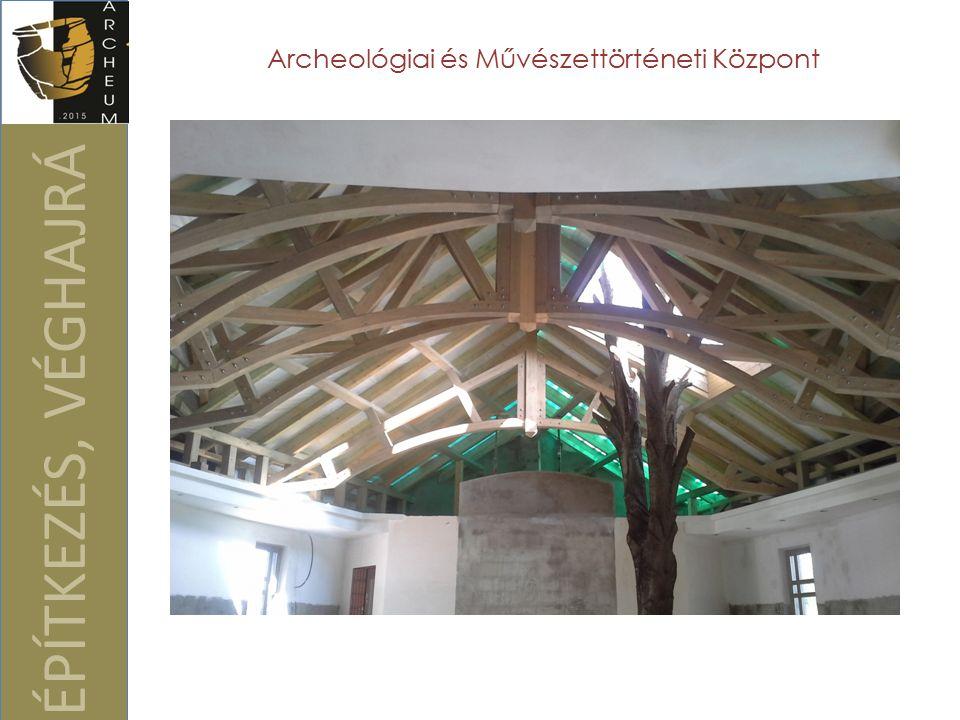 ÉPÍTKEZÉS, VÉGHAJRÁ Archeológiai és Művészettörténeti Központ