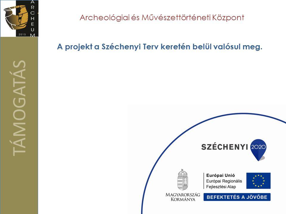 TÁMOGATÁS Archeológiai és Művészettörténeti Központ A projekt a Széchenyi Terv keretén belül valósul meg.