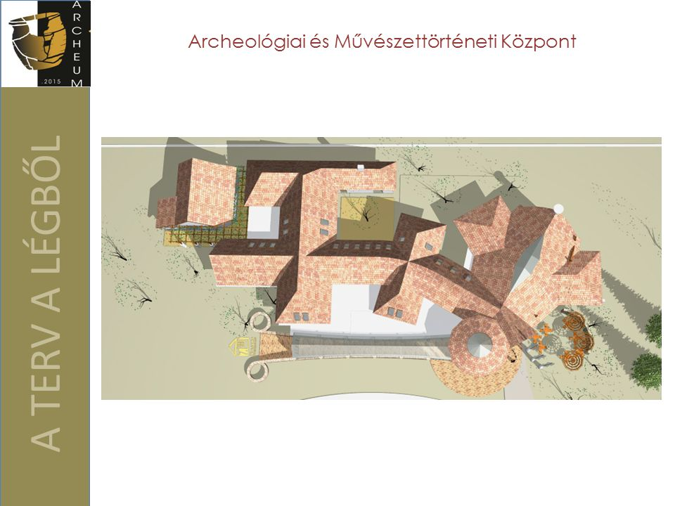 A TERV A LÉGBŐL Archeológiai és Művészettörténeti Központ