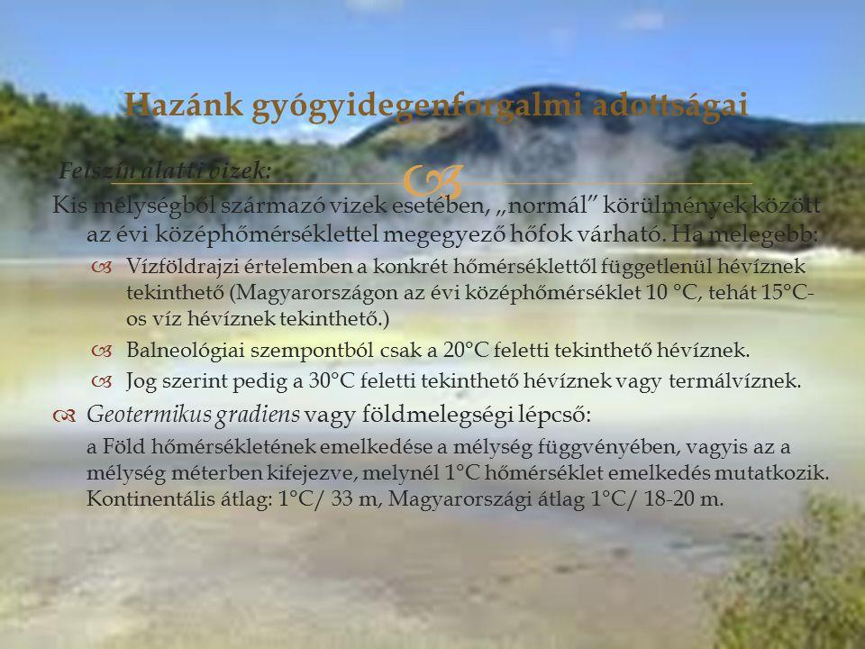 """ Felszín alatti vizek: Kis mélységből származó vizek esetében, """"normál körülmények között az évi középhőmérséklettel megegyező hőfok várható."""