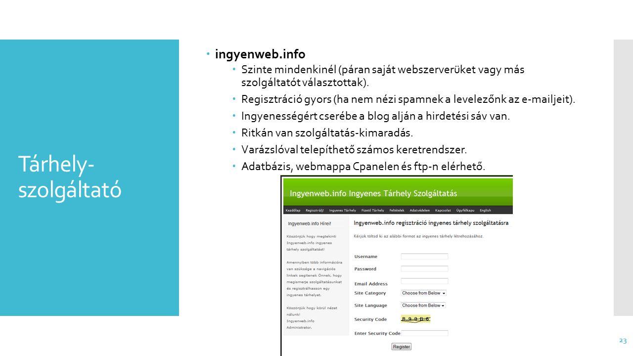 Tárhely- szolgáltató  ingyenweb.info  Szinte mindenkinél (páran saját webszerverüket vagy más szolgáltatót választottak).  Regisztráció gyors (ha n