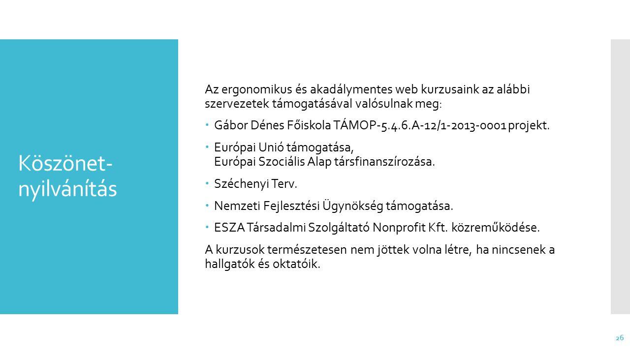 Köszönet- nyilvánítás Az ergonomikus és akadálymentes web kurzusaink az alábbi szervezetek támogatásával valósulnak meg:  Gábor Dénes Főiskola TÁMOP-