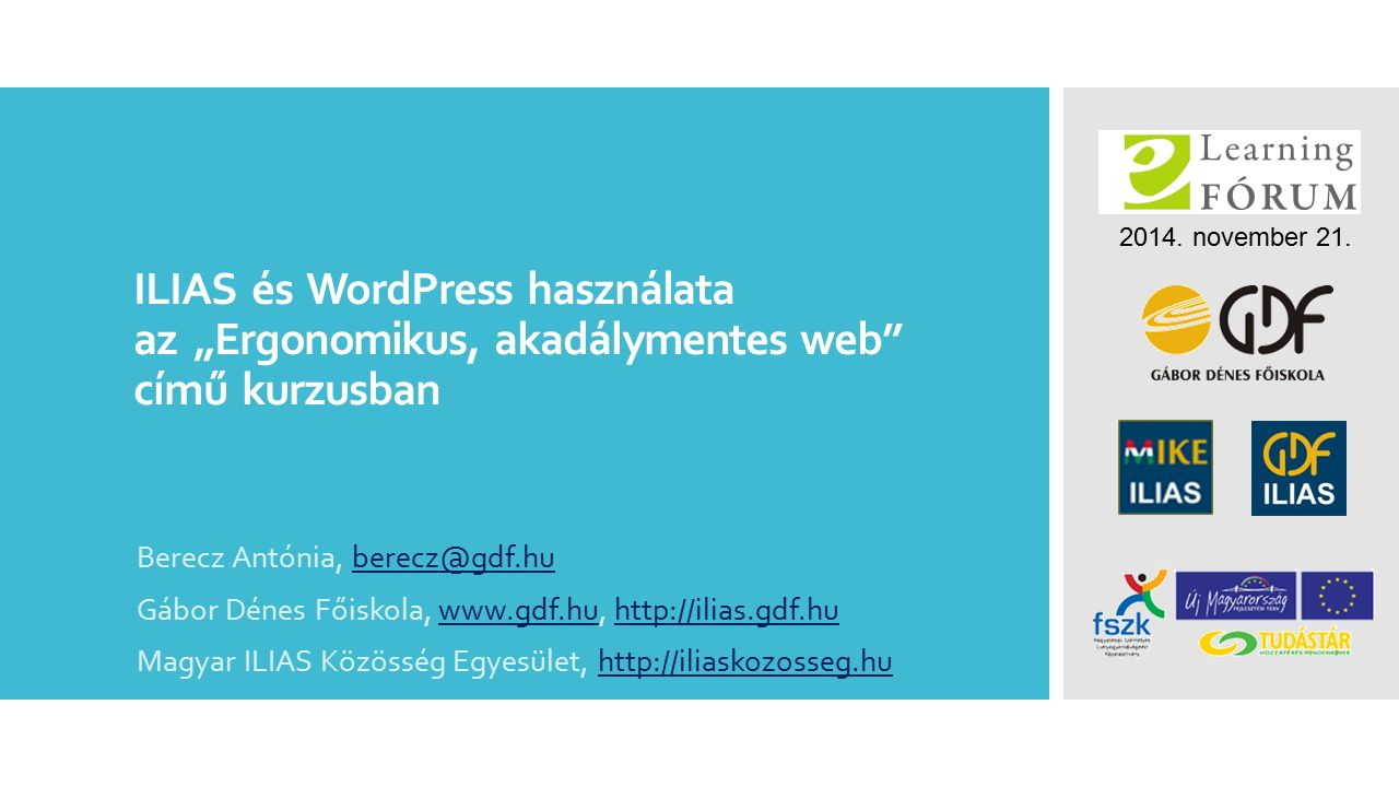 """ILIAS és WordPress használata az """"Ergonomikus, akadálymentes web"""" című kurzusban Berecz Antónia, berecz@gdf.huberecz@gdf.hu Gábor Dénes Főiskola, www."""