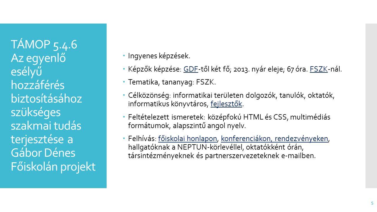 Köszönet- nyilvánítás Az ergonomikus és akadálymentes web kurzusaink az alábbi szervezetek támogatásával valósulnak meg:  Gábor Dénes Főiskola TÁMOP-5.4.6.A-12/1-2013-0001 projekt.