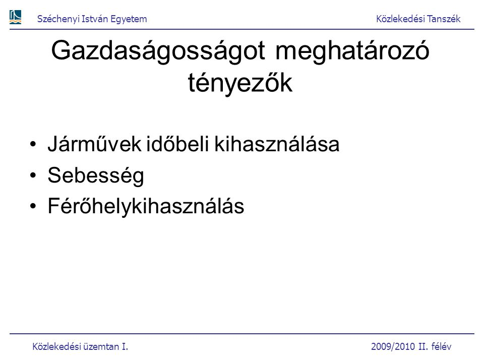 Széchenyi István EgyetemKözlekedési Tanszék Közlekedési üzemtan I. 2009/2010 II. félév Gazdaságosságot meghatározó tényezők Járművek időbeli kihasznál