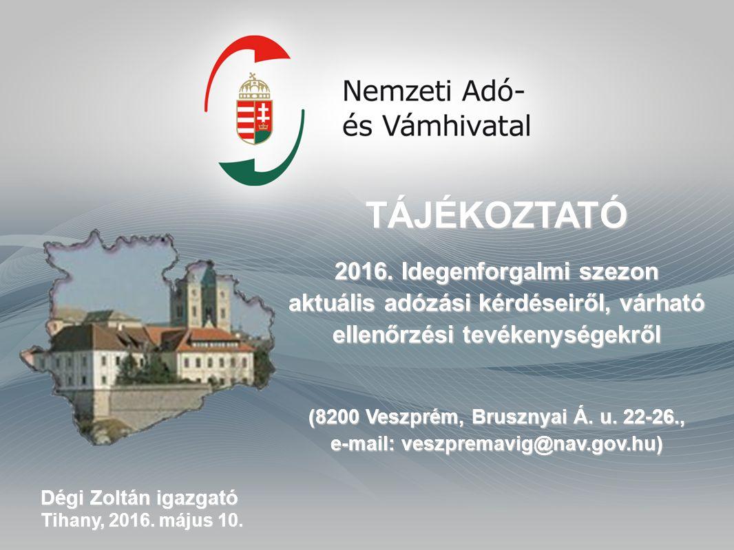Dégi Zoltán igazgató Tihany, 2016. május 10. TÁJÉKOZTATÓ 2016. Idegenforgalmi szezon aktuális adózási kérdéseiről, várható ellenőrzési tevékenységekrő