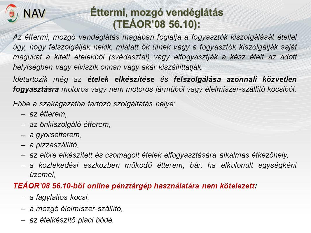Éttermi, mozgó vendéglátás (TEÁOR'08 56.10): Az éttermi, mozgó vendéglátás magában foglalja a fogyasztók kiszolgálását étellel úgy, hogy felszolgálják