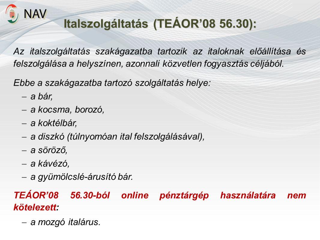 Italszolgáltatás (TEÁOR'08 56.30): Az italszolgáltatás szakágazatba tartozik az italoknak előállítása és felszolgálása a helyszínen, azonnali közvetlen fogyasztás céljából.
