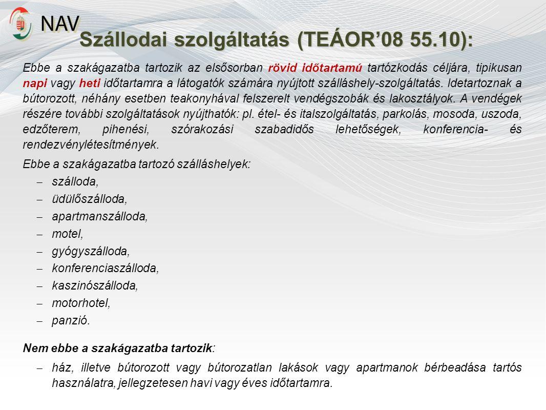 Szállodai szolgáltatás (TEÁOR'08 55.10): Ebbe a szakágazatba tartozik az elsősorban rövid időtartamú tartózkodás céljára, tipikusan napi vagy heti időtartamra a látogatók számára nyújtott szálláshely-szolgáltatás.