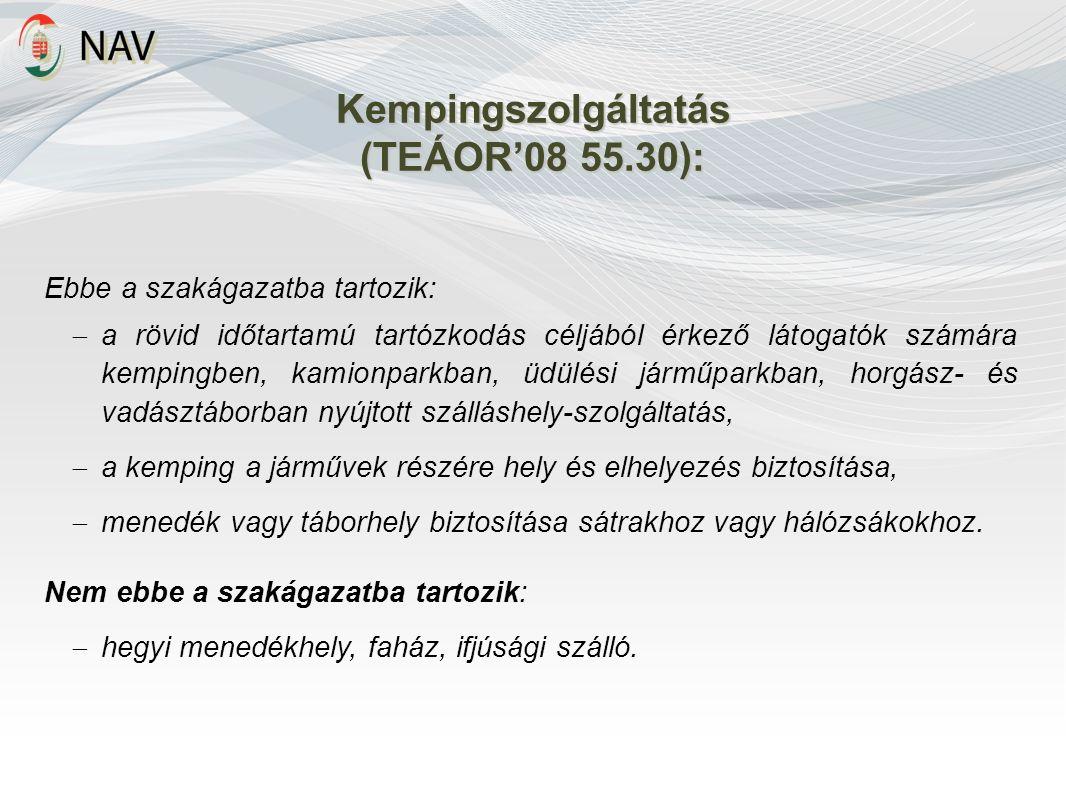 Kempingszolgáltatás (TEÁOR'08 55.30): Ebbe a szakágazatba tartozik:  a rövid időtartamú tartózkodás céljából érkező látogatók számára kempingben, kam