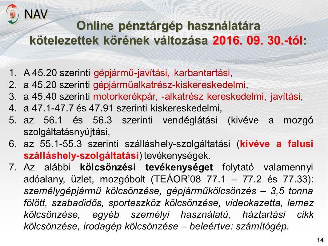 Online pénztárgép használatára kötelezettek körének változása 2016. 09. 30.-tól: 14 1.A 45.20 szerinti gépjármű-javítási, karbantartási, 2.a 45.20 sze
