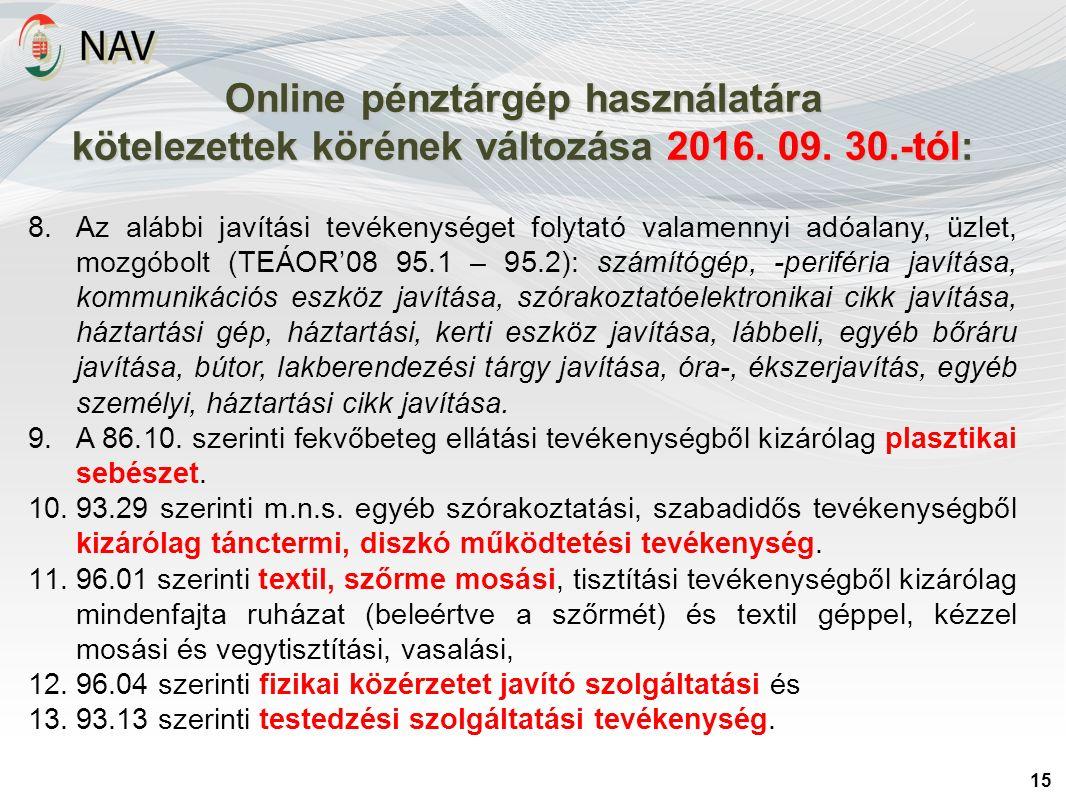 Online pénztárgép használatára kötelezettek körének változása 2016. 09. 30.-tól: 15 8.Az alábbi javítási tevékenységet folytató valamennyi adóalany, ü