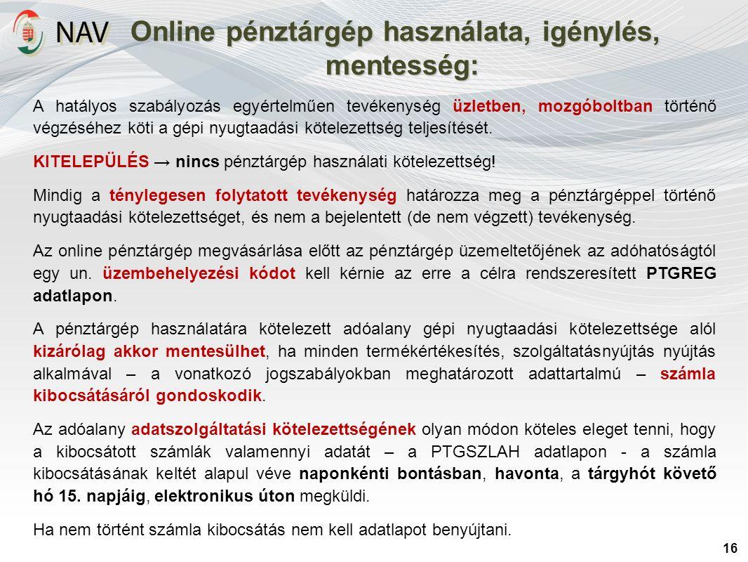 Online pénztárgép használata, igénylés, mentesség: 16 A hatályos szabályozás egyértelműen tevékenység üzletben, mozgóboltban történő végzéséhez köti a