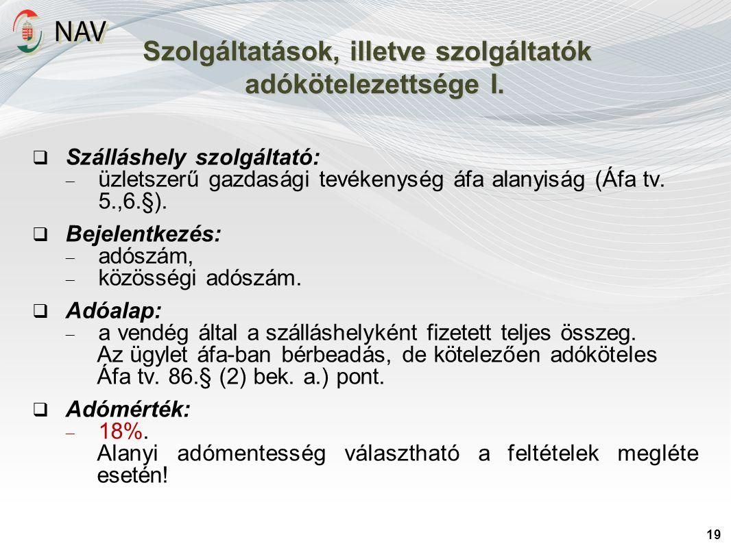 19 Szolgáltatások, illetve szolgáltatók adókötelezettsége I.  Szálláshely szolgáltató:  üzletszerű gazdasági tevékenység áfa alanyiság (Áfa tv. 5.,6