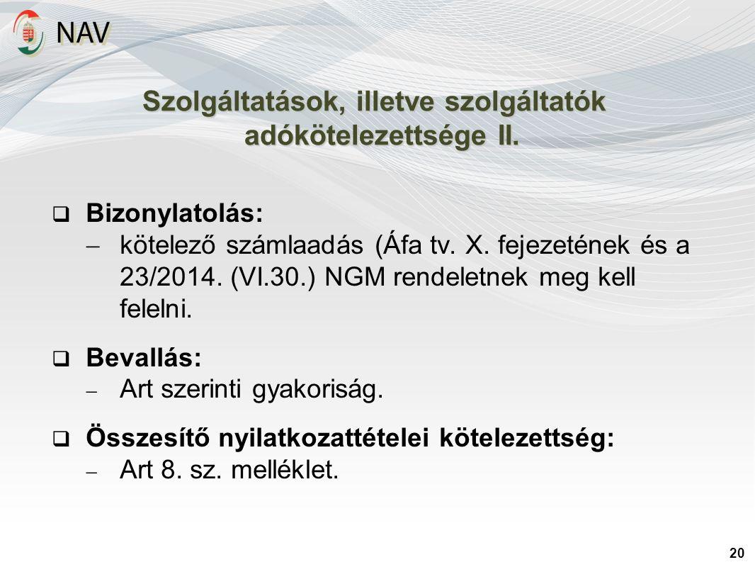 20 Szolgáltatások, illetve szolgáltatók adókötelezettsége II.  Bizonylatolás:  kötelező számlaadás (Áfa tv. X. fejezetének és a 23/2014. (VI.30.) NG