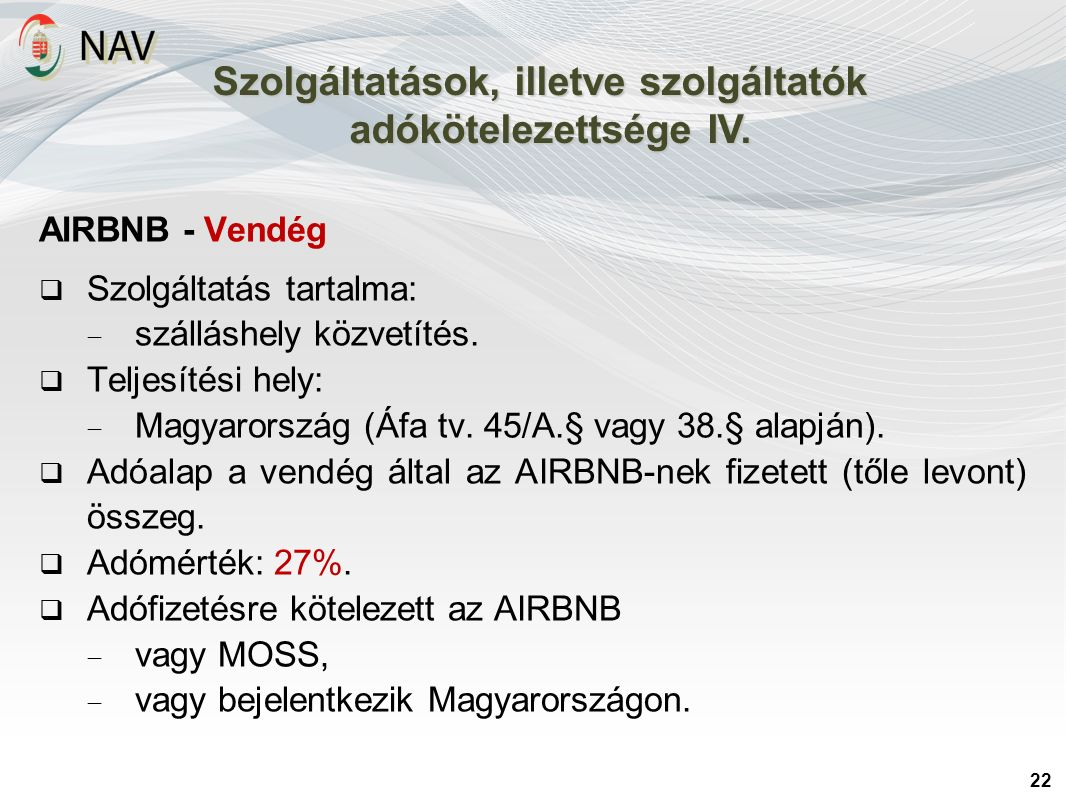 22 Szolgáltatások, illetve szolgáltatók adókötelezettsége IV. AIRBNB - Vendég  Szolgáltatás tartalma:  szálláshely közvetítés.  Teljesítési hely: 