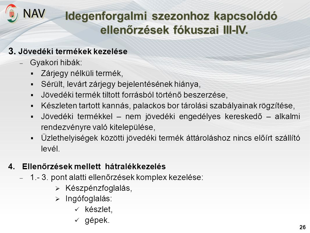 Idegenforgalmi szezonhoz kapcsolódó ellenőrzések fókuszai III-IV. 26 3. Jövedéki termékek kezelése  Gyakori hibák:  Zárjegy nélküli termék,  Sérült
