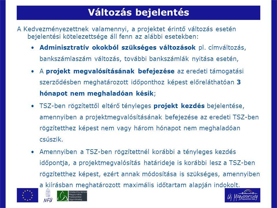 Változás bejelentés A Kedvezményezettnek valamennyi, a projektet érintő változás esetén bejelentési kötelezettsége áll fenn az alábbi esetekben: Adminisztratív okokból szükséges változások pl.