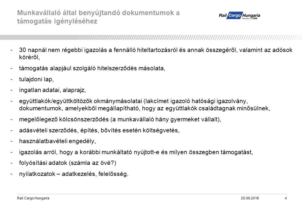 Rail Cargo Hungaria Munkavállaló által benyújtandó dokumentumok a támogatás igényléséhez 20.09.20164 -30 napnál nem régebbi igazolás a fennálló hiteltartozásról és annak összegéről, valamint az adósok köréről, -támogatás alapjául szolgáló hitelszerződés másolata, -tulajdoni lap, -ingatlan adatai, alaprajz, -együttlakók/együttköltözők okmánymásolatai (lakcímet igazoló hatósági igazolvány, dokumentumok, amelyekből megállapítható, hogy az együttlakók családtagnak minősülnek, -megelőlegező kölcsönszerződés (a munkavállaló hány gyermeket vállalt), -adásvételi szerződés, építés, bővítés esetén költségvetés, -használatbavételi engedély, -igazolás arról, hogy a korábbi munkáltató nyújtott-e és milyen összegben támogatást, -folyósítási adatok (számla az övé ) -nyilatkozatok – adatkezelés, felelősség.