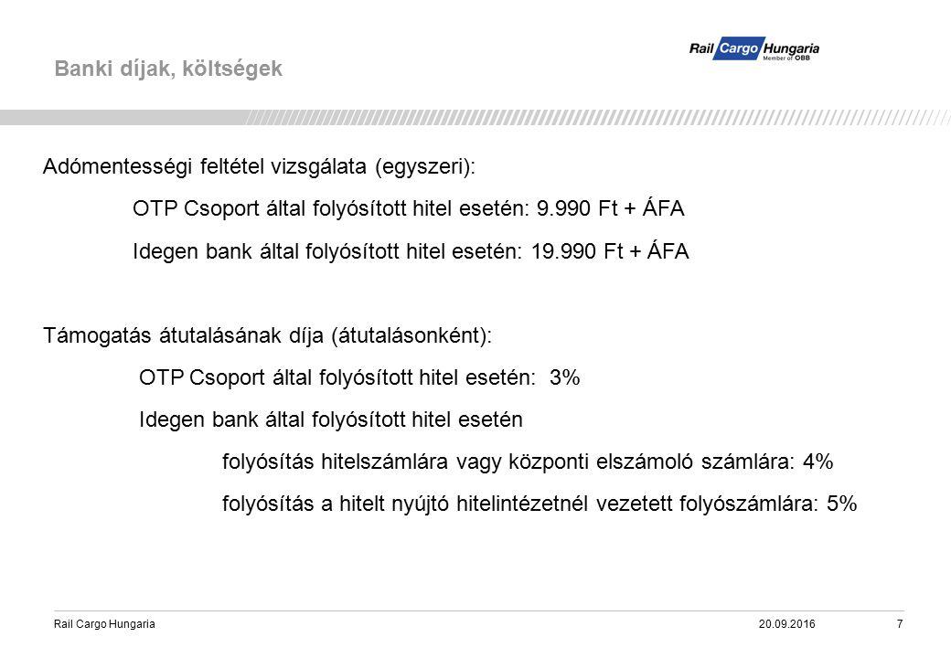 Rail Cargo Hungaria Banki díjak, költségek 20.09.20167 Adómentességi feltétel vizsgálata (egyszeri): OTP Csoport által folyósított hitel esetén: 9.990 Ft + ÁFA Idegen bank által folyósított hitel esetén: 19.990 Ft + ÁFA Támogatás átutalásának díja (átutalásonként): OTP Csoport által folyósított hitel esetén: 3% Idegen bank által folyósított hitel esetén folyósítás hitelszámlára vagy központi elszámoló számlára: 4% folyósítás a hitelt nyújtó hitelintézetnél vezetett folyószámlára: 5%