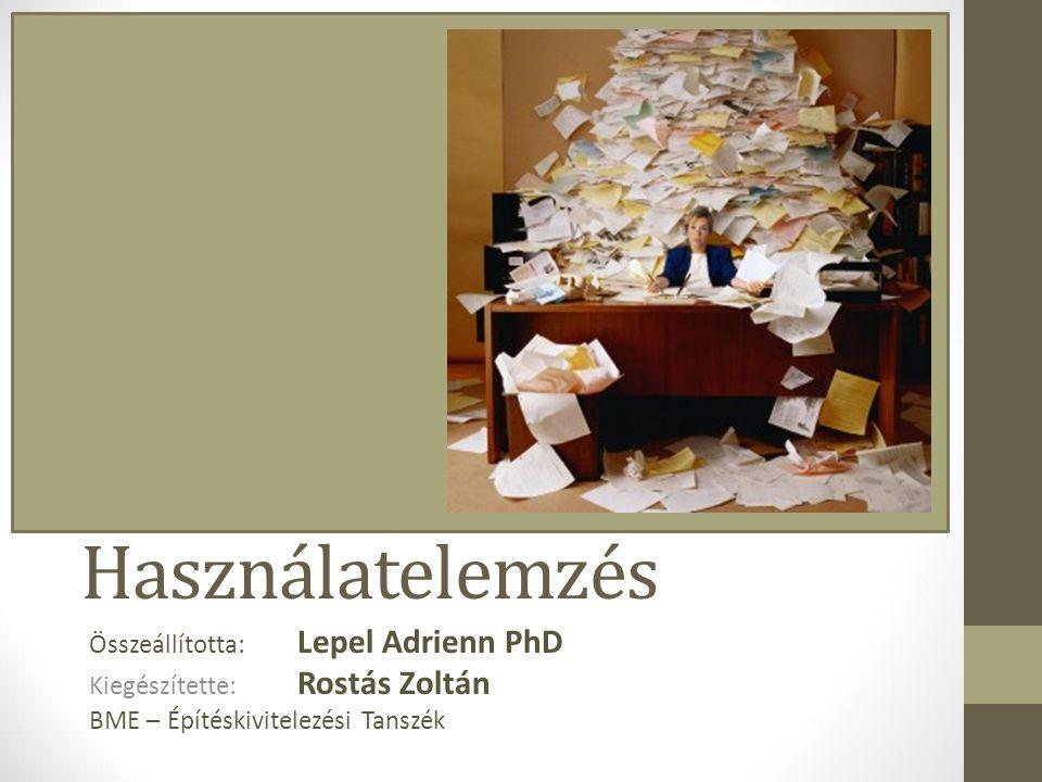 Használatelemzés Összeállította: Lepel Adrienn PhD Kiegészítette: Rostás Zoltán BME – Építéskivitelezési Tanszék