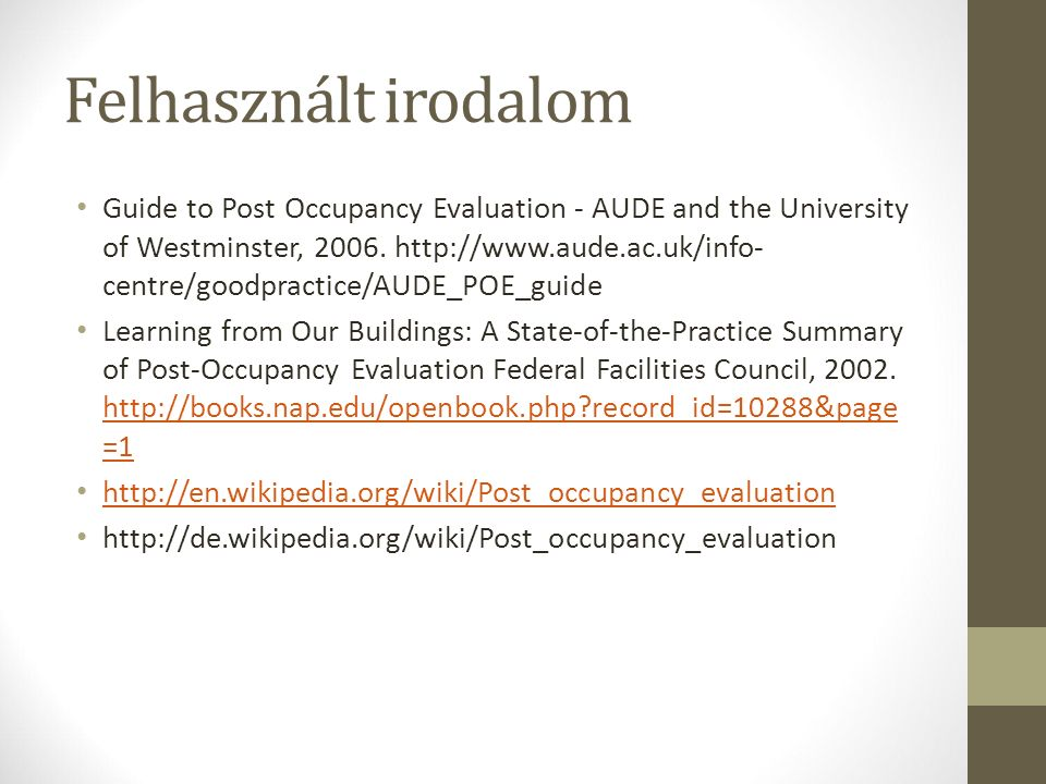 Felhasznált irodalom Guide to Post Occupancy Evaluation - AUDE and the University of Westminster, 2006.