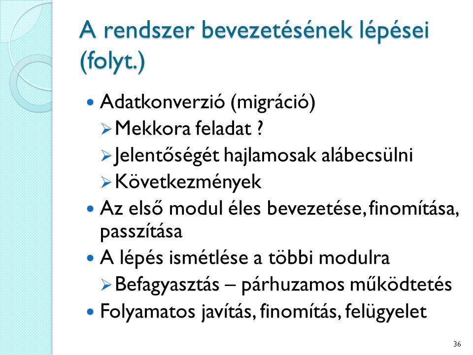 A rendszer bevezetésének lépései (folyt.) Adatkonverzió (migráció)  Mekkora feladat .