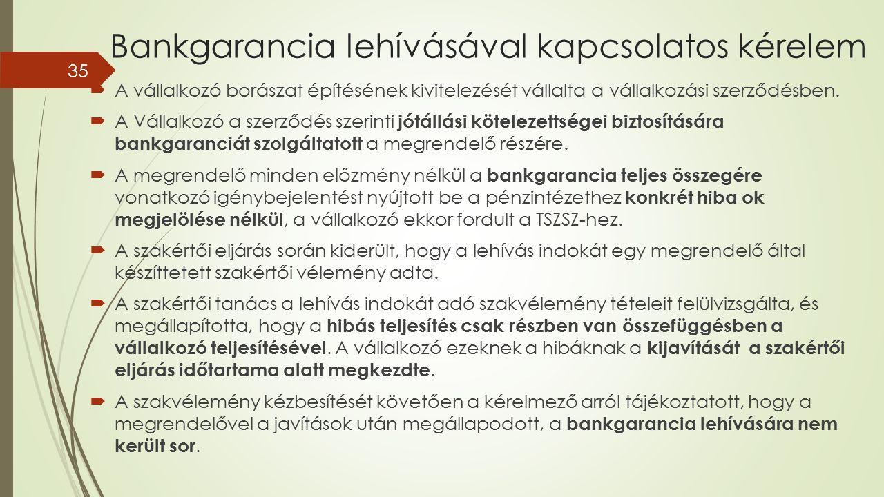 Bankgarancia lehívásával kapcsolatos kérelem  A vállalkozó borászat építésének kivitelezését vállalta a vállalkozási szerződésben.