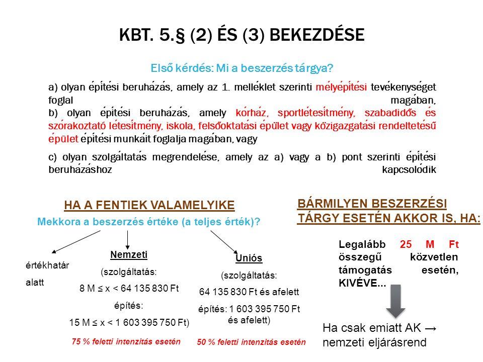 KBT. 5.§ (2) ÉS (3) BEKEZDÉSE Első kérdés: Mi a beszerzés tárgya? a) olyan epitesi beruhazas, amely az 1. melleklet szerinti melyepitesi tevekenyseget