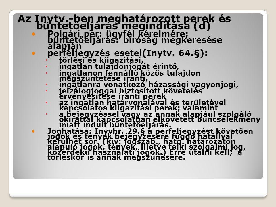 Az Inytv.-ben meghatározott perek és büntetőeljárás megindítása (d) Polgári per: ügyfél kérelmére; büntetőeljárás: bíróság megkeresése alapján perfeljegyzés esetei(Inytv.