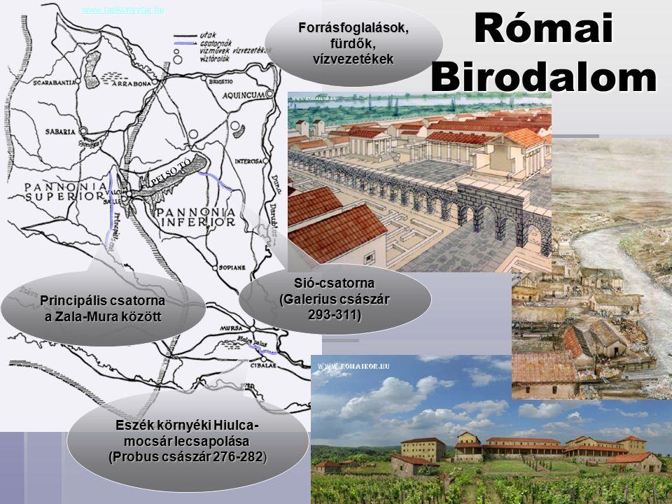 Eszék környéki Hiulca- mocsár lecsapolása (Probus császár 276-282) Sió-csatorna (Galerius császár 293-311) Forrásfoglalások, fürdők, vízvezetékek www.tankonyvtar.hu Principális csatorna a Zala-Mura között Római Birodalom PELSO TÓ
