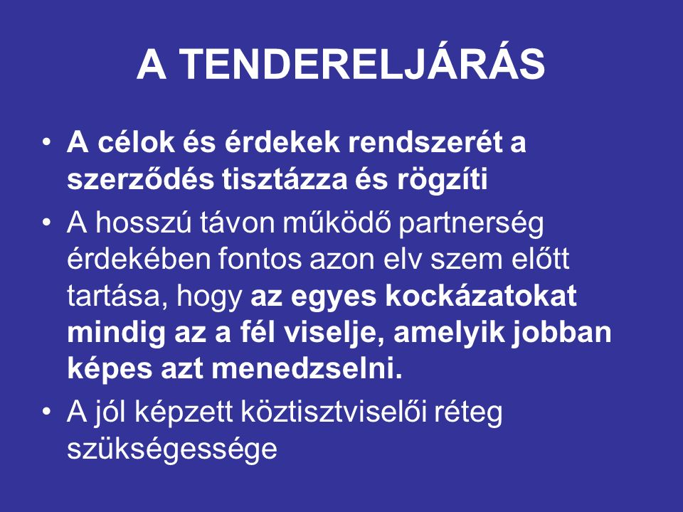 A TENDERELJÁRÁS A célok és érdekek rendszerét a szerződés tisztázza és rögzíti A hosszú távon működő partnerség érdekében fontos azon elv szem előtt t