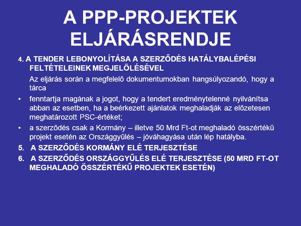 A PPP-PROJEKTEK ELJÁRÁSRENDJE 4. A TENDER LEBONYOLÍTÁSA A SZERZŐDÉS HATÁLYBALÉPÉSI FELTÉTELEINEK MEGJELÖLÉSÉVEL Az eljárás során a megfelelő dokumentu